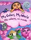 My Colors, My World/Mis Colores, Mi Mundo by Children's Book Press (CA) (Paperback / softback, 2013)