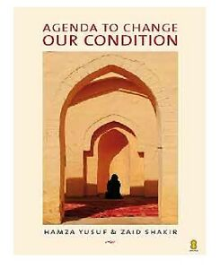 Agenda to Change Our Condition by Hamza Yusuf