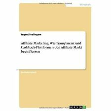 Affiliate Marketing. Wie Transparenz Und Cashback-Plattformen Den Affiliate...