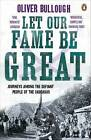 Let Our Fame be Great: Journeys Among the Defiant People of the Caucasus by Oliver Bullough (Paperback, 2011)