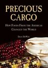 Precious Cargo: How Foods from the Americas Changed the World by David Dewitt (Hardback, 2014)