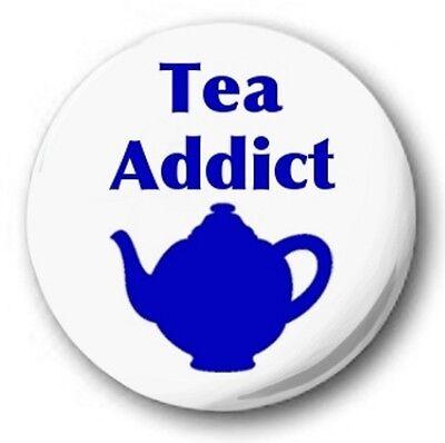 TEA ADDICT - 1 inch / 25mm Button Badge - Novelty Fun Cute