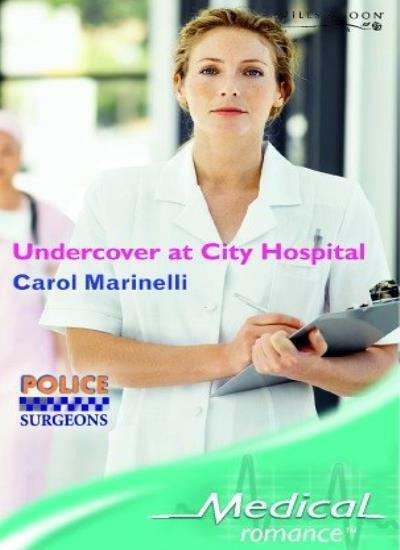 Undercover at City Hospital (Mills & Boon Medical) By  Carol Marinelli