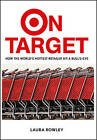 On Target: How the World's Hottest Retailer Hit a Bullseye by Laura Rowley (Hardback, 2003)