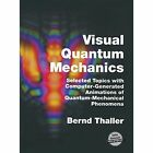 Visual Quantum Mechanics: Selected Topics with Computer-Generated Animations of Quantum-Mechanical Phenomena by Bernd Thaller (Paperback, 2013)