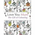 Love You Mum: The Gift of Colouring by Christina Rose (Paperback / softback, 2015)