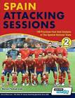 Spain Attacking Sessions - 140 Practices from Goal Analysis of the Spanish National Team by Michail Tsokaktsidis (Paperback / softback, 2014)