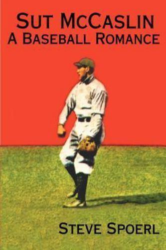Sut McCaslin : A Baseball Romance by Steve Spoerl (2000, Paperback)