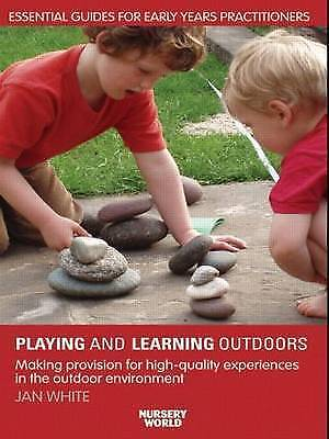 Being, Playing and Learning Outdoors: Making Provision for High Quality Experien