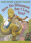How Do Dinosaurs Say I Love You? by Jane Yolen (Paperback, 2010)
