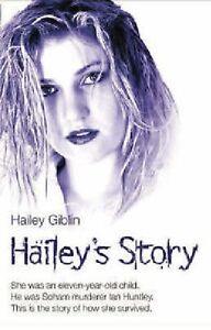 Hailey-Giblin-HAILEY-039-S-Story-Soham-Murderer-Ian-Huntley-Tout-Neuf