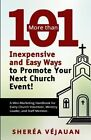 More Than...101 Inexpensive and Easy Ways to Promote Your Church Event: A Mini-Marketing Handbook for Every Church Volunteer, Ministry Leader, and Staff Member. by Sherea Vejauan (Paperback / softback, 2013)