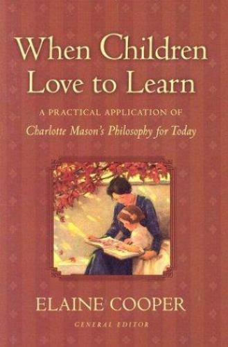 When-Children-Love-to-Learn-A-Practical-Application-of-Charlotte-Mason-039-s