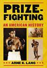 Prizefighting: An American History by Arne K. Lang (Hardback, 2008)