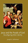 Jesus and the People of God: Reconfiguring Ethnic Identity by Joseph H. Hellerman (Hardback, 2007)