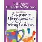 Behaviour Management with Young Children: Crucial First Steps with Children 3-7 Years by Bill Rogers, Elizabeth McPherson (Paperback, 2014)