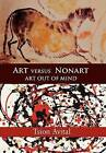 Art Versus Nonart: Art Out of Mind by Tsion Avital (Paperback, 2010)