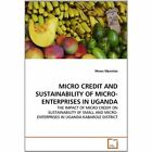 Micro Credit and Sustainability of Micro-enterprises in Uganda 9783639325331