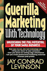 Guerrilla Marketing with Technology Unleashing the Full Potential of Your Small Business by Jay Conrad Levinson (Paperback, 1997)