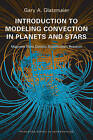 Introduction to Modeling Convection in Planets and Stars: Magnetic Field, Density Stratification, Rotation by Gary A. Glatzmaier (Paperback, 2013)