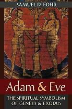 Adam & Eve  : The Spiritual Symbolism of Genesis & Exodus by Samuel D Fohr...