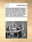 The Several Declarations, Together with the Several Depositions Made in Council on Monday Oct. 22. 1688. Concerning the Birth of the Prince of Wales. N.B. Those Mark'd with This Mark * Were Roman Catholicks. by Multiple Contributors (Paperback / softback, 2010)
