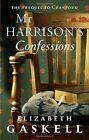 Mr Harrison's Confessions by Elizabeth Cleghorn Gaskell (Paperback, 2014)