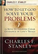 How to Let God Solve Your Problems : 12 Keys to Finding Clear Guidance in Life's Trials by Charles F. Stanley (2008, Paperback)