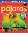 Scholastic Explora Tu Mundo: Pajaros: (Spanish Language Edition of Scholastic Discover More: Birds) by Penelope Arlon (Hardback, 2014)