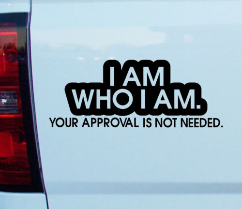 Vinyl Decal Sticker car window bumper I AM WHO I AM your approval is not need