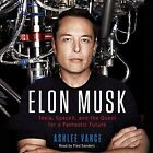 Elon Musk: Tesla, Spacex, and the Quest for a Fantastic Future by Ashlee Vance (CD-Audio, 2015)