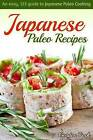 Japanese Paleo Recipes: An Easy, 123 Guide to Japanese Paleo Cooking by Gordon Rock (Paperback / softback, 2015)
