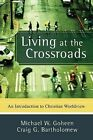 Living at the Crossroads: An Introduction to Christian Worldview by Michael W Goheen, Craig G Bartholomew (Paperback / softback, 2008)