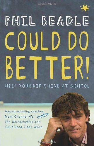 Could Do Better!: Help Your Kid Shine At School By Phil Beadle. 9780552155113