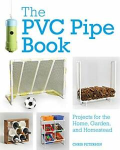 The PVC Pipe Book: Projects for the Home, Garden, and Homestead