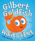 Gilbert Goldfish Wants a Pet by Kelly DiPucchio (Hardback, 2011)