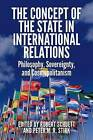 The Concept of the State in International Relations: Philosophy, Sovereignty and Cosmopolitanism by Stirk Peter M R (Paperback, 2016)