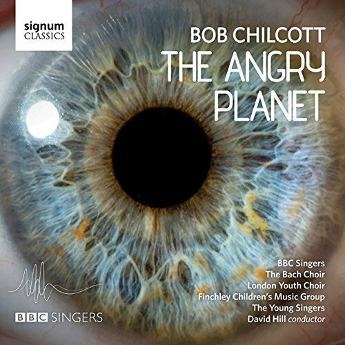 Bob Chilcott: The Angry Planet  CD NUOVO