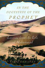 In the Footsteps of the Prophet: Lessons from the Life of Muhammad by Hh Sheikh Hamad Bin Khalifa Al Thani Professor of Contemporary Islamic Studies and Research Fellow of St Antony's College Tariq Ramadan (Hardback)