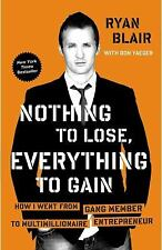 Nothing to Lose, Everything to Gain: How I Went from Gang Member to Multimillion