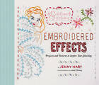 Embroidered Effects: Projects and Patterns to Inspire Your Stitching by Jenny Hart (Hardback, 2009)