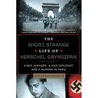 The Short, Strange Life of Herschel Grynszpan a Boy Avenger, a Nazi Diplomat, and a Murder in Paris by Jonathan Kirsch (Hardback, 2014)