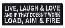 LIVE LAUGH LOVE AND IF THAT DOESN'T WORK LOAD AIM & FIRE - IRON or SEW ON PATCH