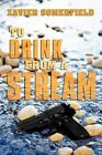 to Drink From a Stream 9781456744922 by Xavier Somerfield Paperback