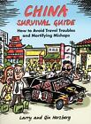 China Survival Guide : How to Avoid Travel Troubles and Mortifying Mishaps by Larry Herzberg and Qin Herzberg (2008, Paperback, Revised)