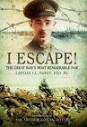 I Escape: The Great War's Most Remarkable POW by J. L. Hardy (Hardback, 2014)