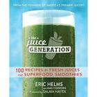 The Juice Generation: 100 Recipes for Fresh Juices and Superfood Smoothies by Eric Helms (Paperback, 2014)