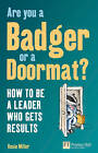 Are You a Badger or a Doormat?: How to be a Leader Who Gets Results by Rosie Miller (Paperback, 2009)