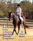A Step-By-Step Guide to Entering Your First Dressage Competition by Dr Hilary Walker (Paperback / softback, 2011)
