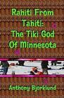 Rahiti From Tahiti The Tiki God of Minnesota 9781497352551 by Anthony Bjorklund